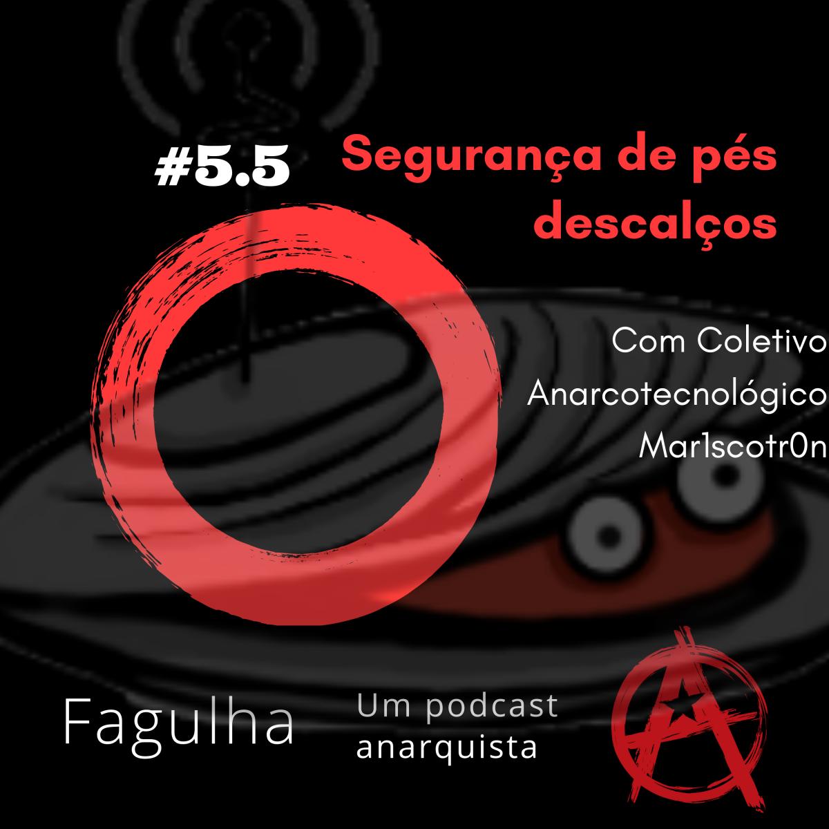 #5½: Segurança de pés descalços, com Coletivo Anarcotecnológico Mar1scotr0n