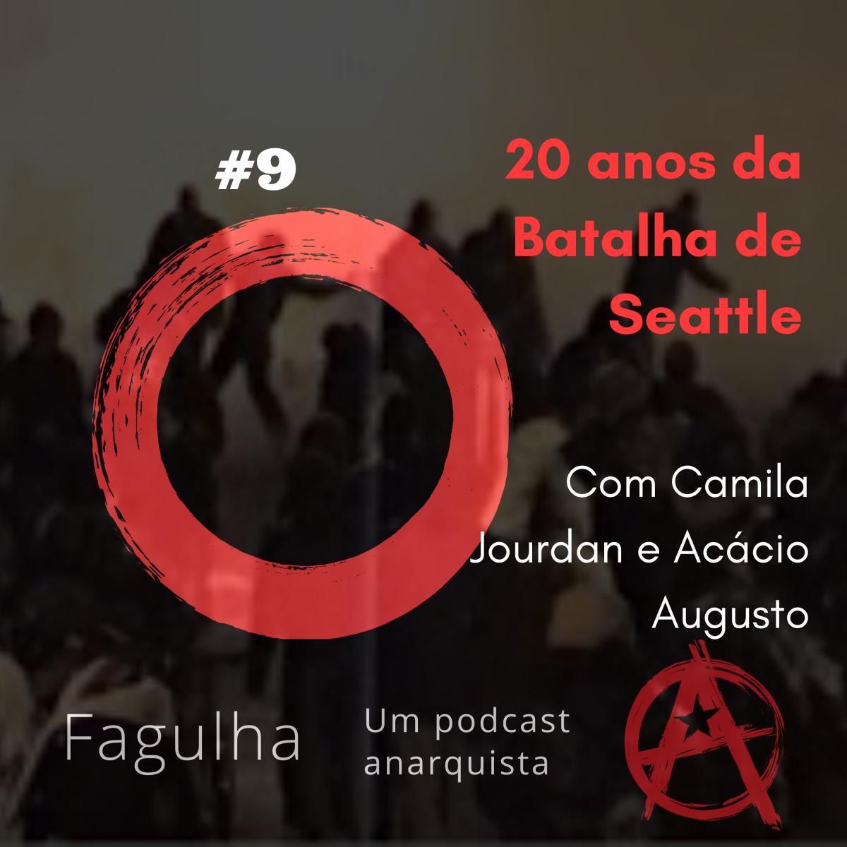 #09: 20 anos da Batalha de Seattle, com Camila Jourdan e Acácio Augusto