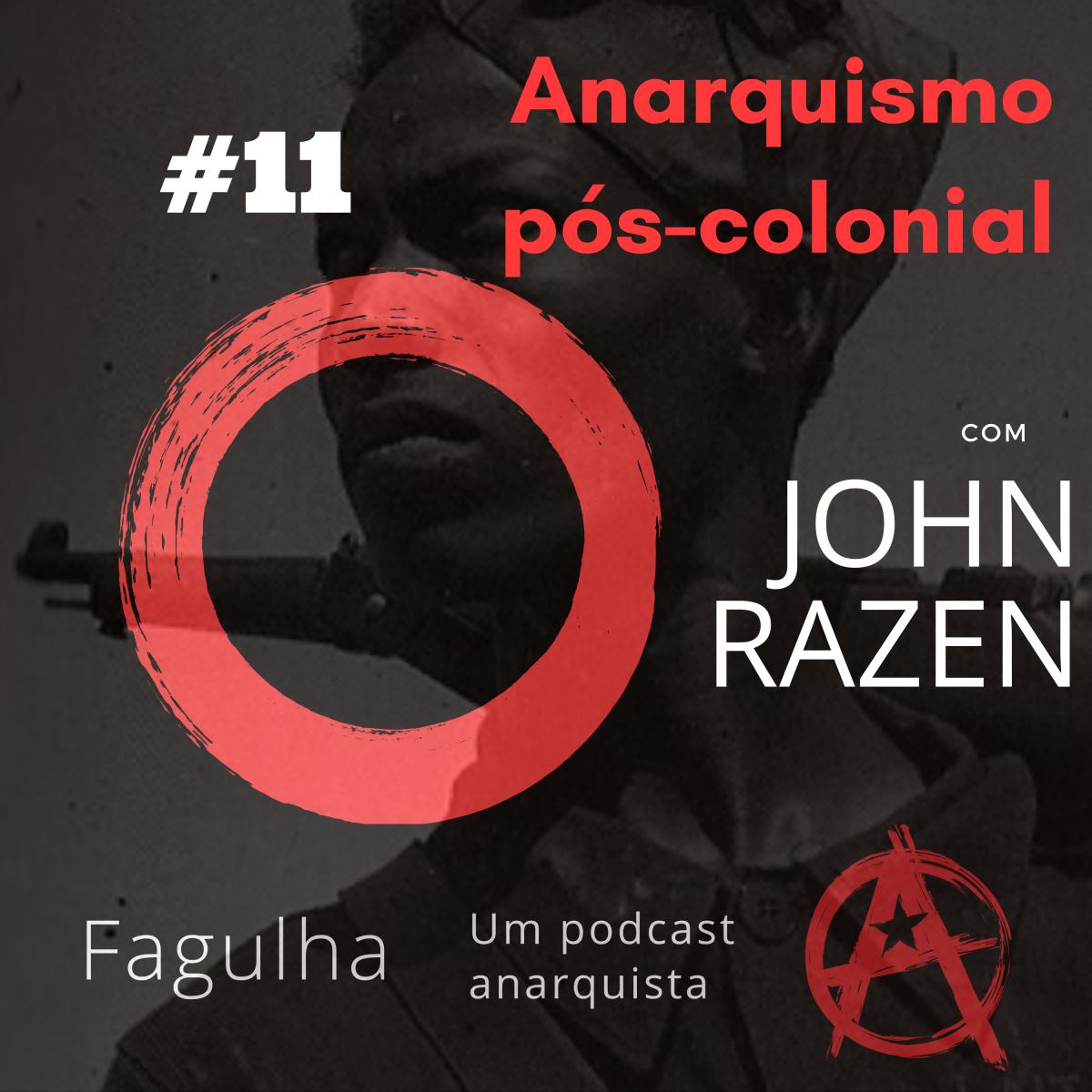 #11: Anarquismo pós-colonial, com John Razen