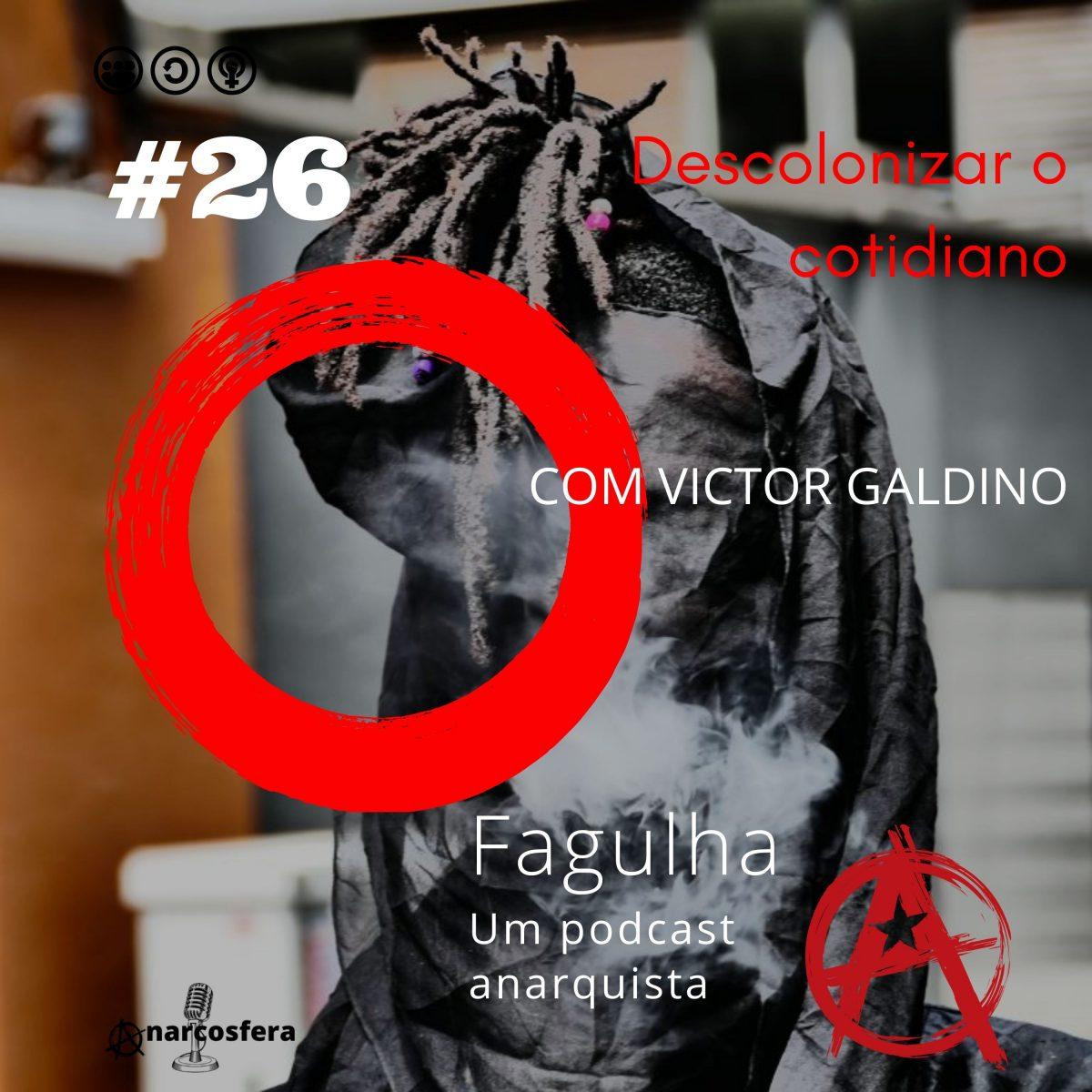 Fagulha #26: Descolonizar o cotidiano, com Victor Galdino