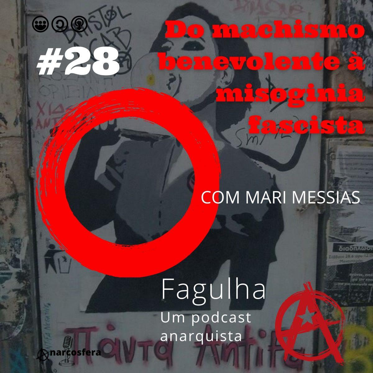 Fagulha #28: Do machismo condescendente à misoginia fascista, com Mari Messias