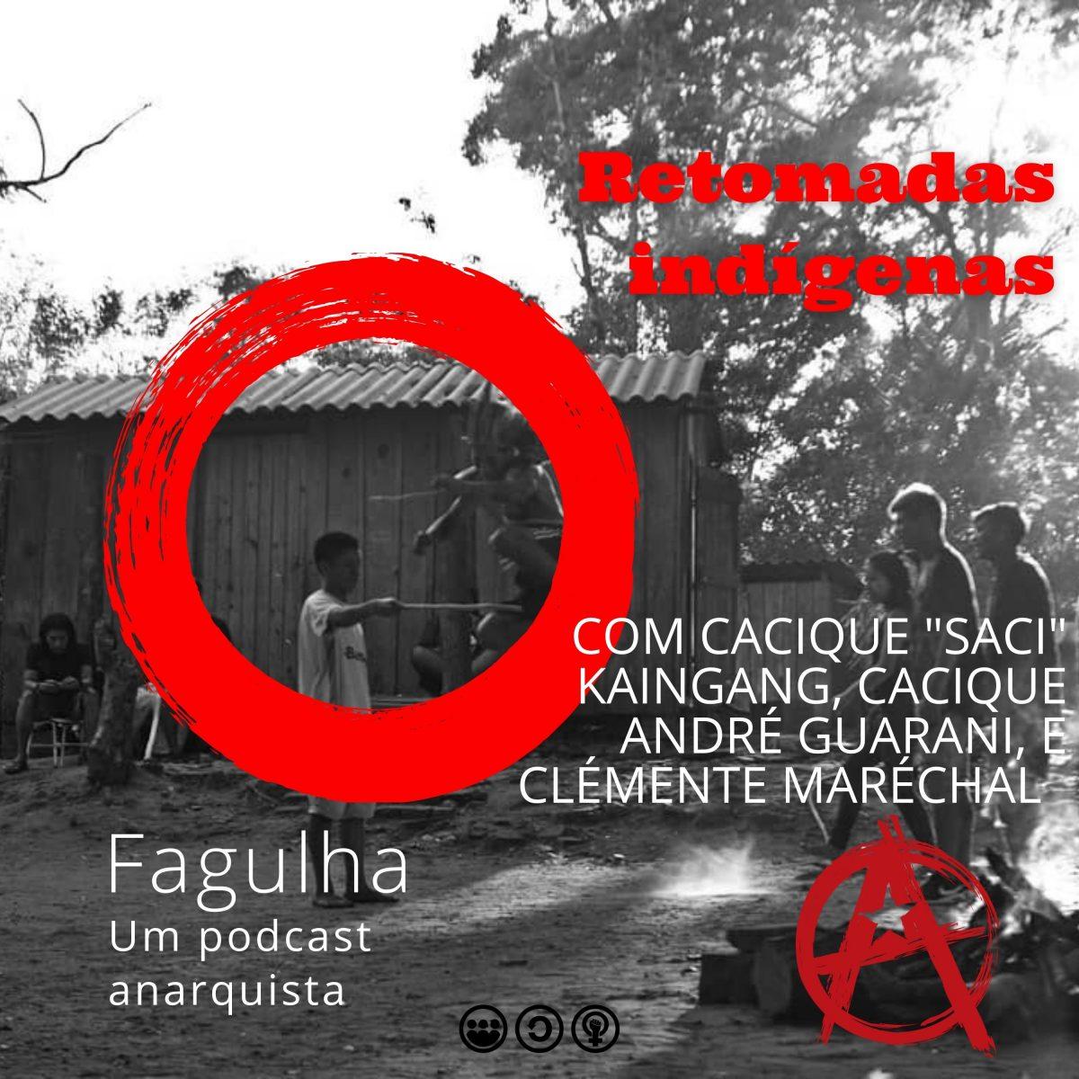 """Fagulha #30: Retomadas indígenas, com cacique """"Saci"""" Kaingang, cacique André Guarani, e Clémentine Maréchal"""