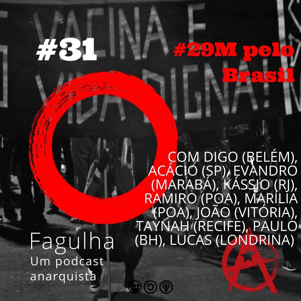 Fagulha #31: #29M pelo Brasil, com Digo (Belém), Acácio (SP), Evandro (Marabá), Kássio (RJ), R. (POA), Marília (POA), João (Vitória), Taynah (Recife), Paulo (BH), Lucas (Londrina)