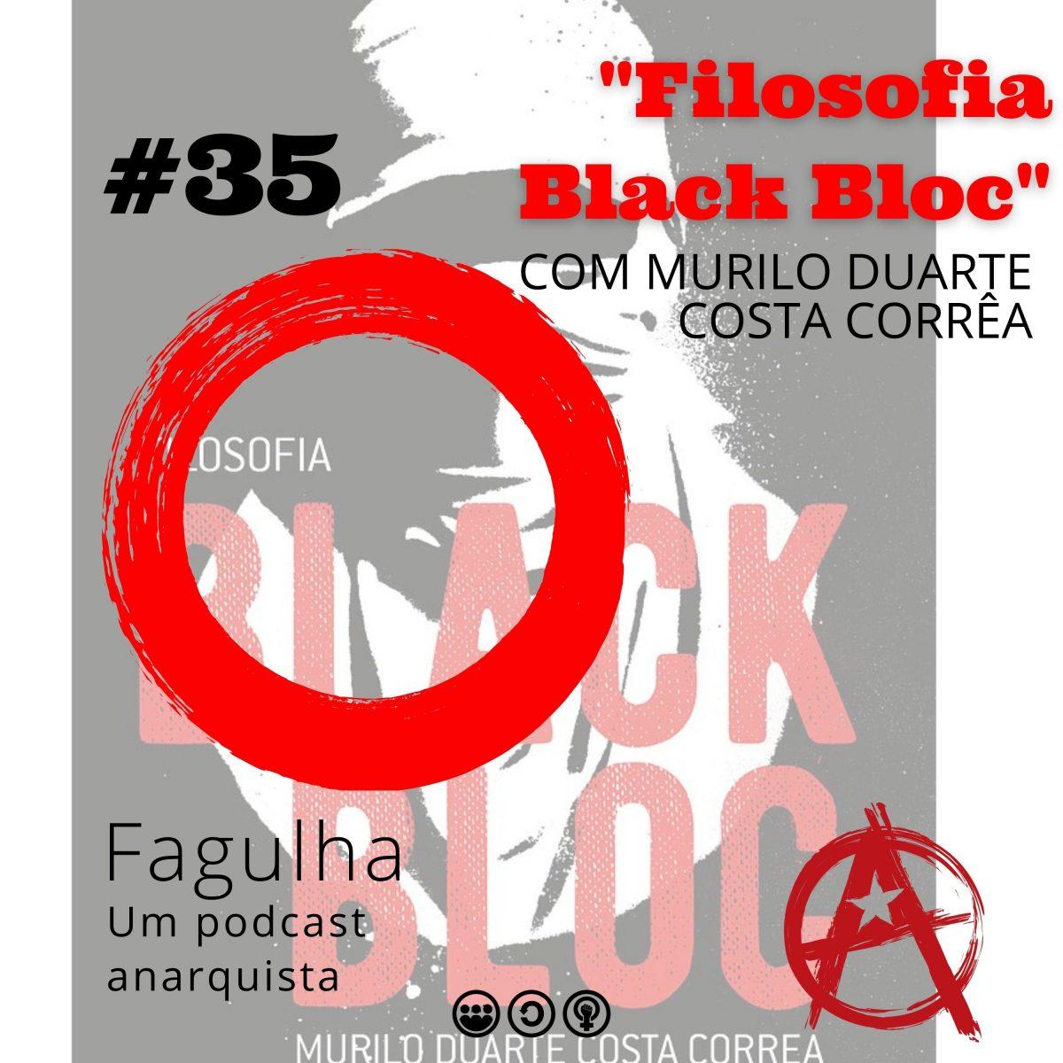 "Fagulha #35: ""Filosofia Black Bloc"", com Murilo Duarte Costa Corrêa"